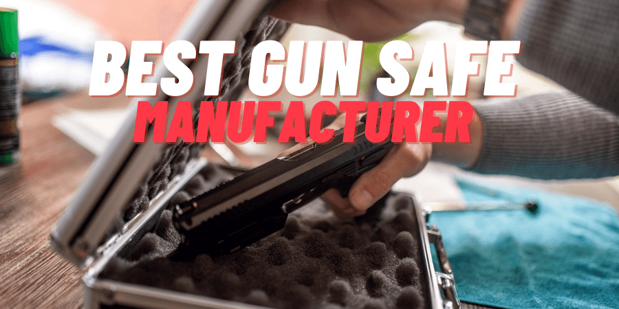 Best Gun Safe Manufacturer