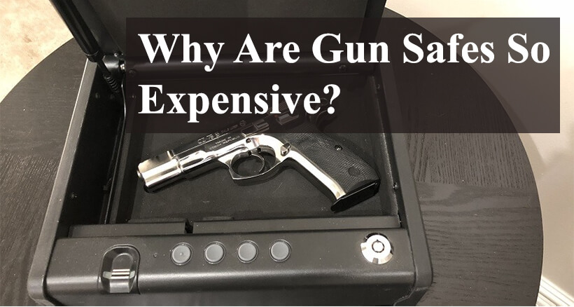 Why Are Gun Safes So Expensive